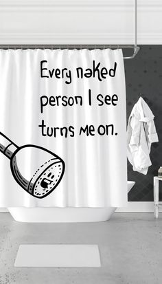 Every Naked Person I See Turns Me On Funny Shower Curtain