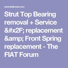 Strut Top Bearing removal + Service / replacement  & Front Spring replacement - The FIAT Forum