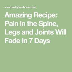 Amazing Recipe: Pain In the Spine, Legs and Joints Will Fade In 7 Days