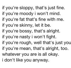 I don't like you anyway because I let you go!