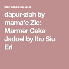 dapur-ziah by mama'e Zie: Marmer Cake Jadoel by Ibu Siu Erl