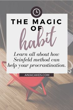 The Magic of Habit. Learn all about how Seinfeld method can help you with your procrastination problem. Part of a big Increasing Productivity Challenge.