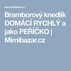 Bramborový knedlík DOMÁCÍ RYCHLÝ a jako PEŘÍČKO   Mimibazar.cz