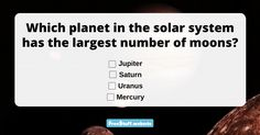 In our solar system, there are planets with little or no moons, and then there are some with dozens of moons. As of 2009, this planet had a confirmed 67 moons. That's a lot! The mo