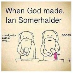When God made Ian Somerhalder