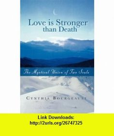 Love is Stronger than Death (9780980137101) Cynthia Bourgeault , ISBN-10: 0980137101  , ISBN-13: 978-0980137101 ,  , tutorials , pdf , ebook , torrent , downloads , rapidshare , filesonic , hotfile , megaupload , fileserve