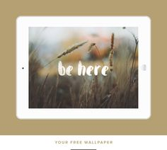 Tons of Free Wallpaper (any device or size!), Be Here | Breanna Rose