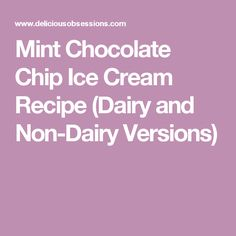 Mint Chocolate Chip Ice Cream Recipe (Dairy and Non-Dairy Versions)