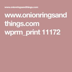 www.onionringsandthings.com wprm_print 11172
