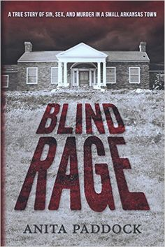 Blind Rage: A True Story of Sin, Sex, and Murder in a Small Arkansas Town: Amazon.co.uk: Anita Paddock: 9781942428398: Books