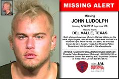 JOHN LUDOLPH, Age Now: 26, Missing: 05/17/2011. Missing From DEL VALLE, TX. ANYONE HAVING INFORMATION SHOULD CONTACT: Phoenix Police Department (Arizona) 1-602-262-6151.