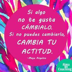 Cambia tu actitud.  Alma de Coaching #citas #quotes #frases #inspiracion #motivacion #superacion #positivo #inteligenciaemocional #coaching #terapias