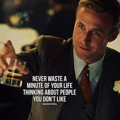 Never waste a minute of your life thinking about people you dont like..
