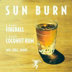 Sunburn = Fireball + Coconut Rum