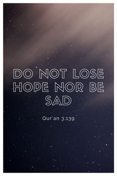 Do not lose hope nor be sad Qur'an 3:139 for more beautiful quotes and wall art about Islam check my etsy shop annisaislamicgallery.etsy.com #islamicquotes #islamicmotivation #islamicverses #quranverses #beautifulquotes #beautifulverses