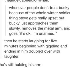 Eventually it gets to the point that Steve just rolls his eyes whenever someone says they don't trust Bucky, waiting for his best friend to pull his stunt.