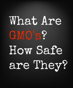 What are GMO's and How Safe Are They-
