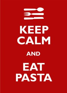 PASTA FITS MY FUNNY BONE: Keep Calm and Eat Pasta ...enough said? #pastafitsme