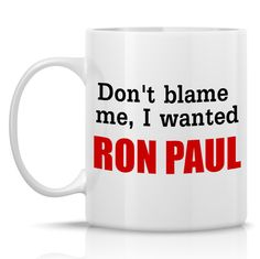Ron Paul Coffee Mug  Don't Blame Me I Wanted Ron by HumerusWares, $12.99