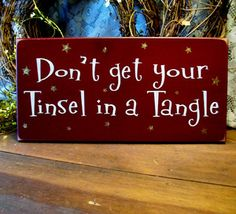 Don't Get Your Tinsel in a Tangle Christmas Wood Sign Primitive Painted Plaque