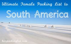 Ultimate Female Packing list for South America (and inclusions for those that need to look nice here and there in the process). By Rosanna Bird.