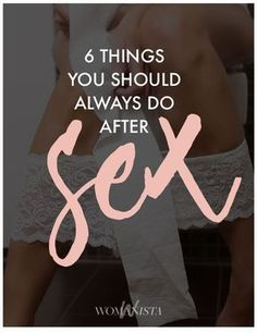 We bet you didn't know you should do these 6 things after sex, always to keep things healthy and clean. Womanista.com