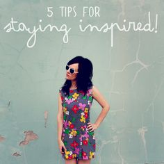 5 tips for staying inspired. Great blog too, by the way, i recommend browsing around a bit