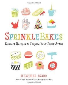 SprinkleBakes: Dessert Recipes to Inspire Your Inner Artist by Heather Baird,http://www.amazon.com/dp/1402786360/ref=cm_sw_r_pi_dp_dPNcsb0ZKH950VYR
