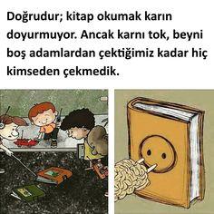 Doğrudur; kitap okumak karın doyurmuyor. Ancak karnı tok, beyni boş adamlardan çektiğimiz kadar hiç kimseden çekmedik.  #sözler #anlamlısözler #güzelsözler #manalısözler #özlüsözler #alıntı #alıntılar #alıntıdır #alıntısözler #şiir #edebiyat #kitap Book Memes, Book Quotes, Quotes For Him, Be Yourself Quotes, I Love Books, My Books, Funny Share, Most Famous Quotes, Unusual Words