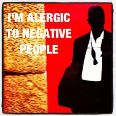97- I'm alergic to negative people