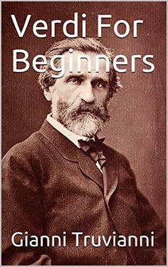 Verdi's Operas For Beginners by Gianni Truvianni http://www.amazon.com/dp/B01A218MRE/ref=cm_sw_r_pi_dp_Owqbxb0EC5C7P