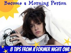 "Become a Morning Person: 8 Tips from a Former Night Owl  ""This is so true, because I have started doing it and it works!"""