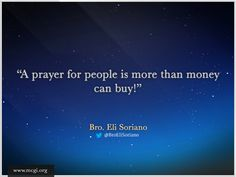 A Prayer for people is more than money can buy. - Bro. Eli Soriano on Members Church of God International (MCGI)  http://www.mcgi.org/wp-content/gallery/words-of-wisdom/a-prayer-for-people-is-more-than-money-can-buy.jpg