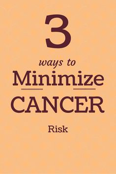 Minimize Cancer Risk