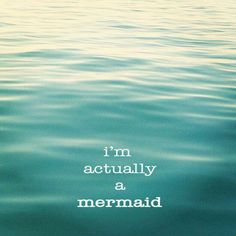 i'm actually a mermaid (confession)