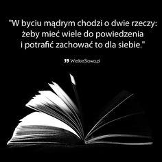 W byciu mądrym chodzi o dwie rzeczy… Motto, Life Lessons, Quotations, It Hurts, Wisdom, Thoughts, Quotes, Inspiration, Nice Asses