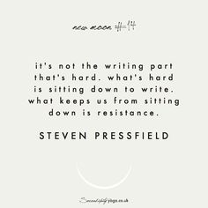 it's not the writing part that's hard. what's hard is sitting down to write. what keeps us from sitting down is resistance // steven pressfield
