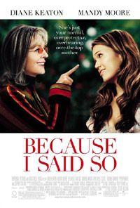 72 Because I Said So (2007) - MovieMeter.nl