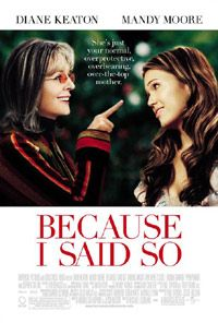 72 Because I Said So (2007) - MovieMeter.nl