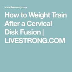 How to Weight Train After a Cervical Disk Fusion | LIVESTRONG.COM