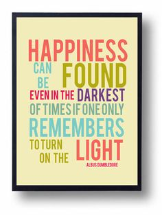 Santa Happiness can be Found-Dumbledore quote-Inspirational Quote-Encouraging Quote Harry potter gift book for kid lover quote-Movie poster geek by Eyecharts on Etsy Quotes For Kids, Great Quotes, Quotes To Live By, Inspirational Quotes, Motivational Message, F Scott Fitzgerald, Albus Dumbledore, Cs Lewis, Jrr Tolkien