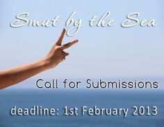 We Want Your Stories for vol.2 of the Anthology.. Call for Submissions @ http://smutters.co.uk/smut-by-the-sea-vol-2