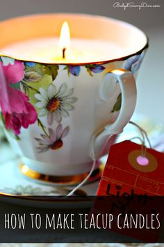 How to Make Teacup Candles  (She bought a kit on Amazon and a teacup at an antique store for this. The wax is soy so once the candle is gone, the cup can be reused for tea after washing with a degreaser dishwashing liquid-probably the trusty blue Dawn.. Love this for some certain loved ones!)
