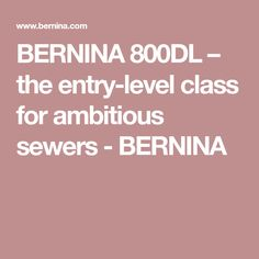 BERNINA 800DL – the entry-level class for ambitious sewers - BERNINA