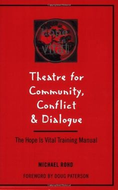 Theatre for Community Conflict and Dialogue: The Hope is Vital Training Manual by Michael Rohd, http://www.amazon.com/dp/0325000026/ref=cm_sw_r_pi_dp_RRaQqb1KN58CZ