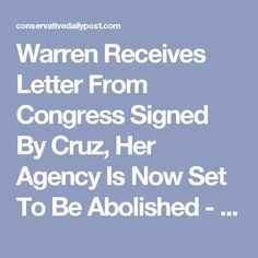 Warren Receives Letter From Congress Signed By Cruz, Her Agency Is Now Set To Be Abolished - Conservative Daily Post