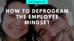 Employee VS Entrepreneur : How To Deprogram The Employee Mindset