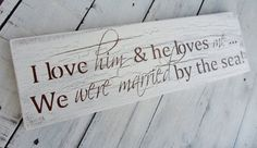 """Beach Seaside Destination Wedding Reception Signs, Anniversary gift """" I love him and and he loves me ...We WERE MARRIED by the sea"""""""