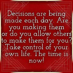 Control your #thoughts Create new #choices Make your own #decisions #TakeAction Take control of your life #DoItNow