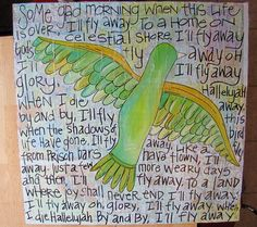 I'll fly away, oh glory, I'll fly away. When I die, hallelujah by and by, I'll fly away. Hymn Art, Scripture Art, Bible Verses, Fly Away Tattoo, Music Notes Decorations, Ill Fly Away, Always Remember Me, Flies Away, Faith In Love